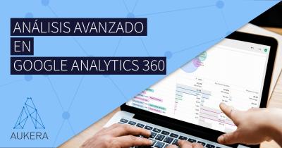Análisis avanzado en Google Analytics 360