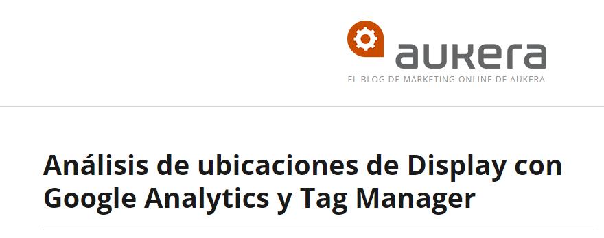 Análisis de ubicaciones de Display con Google Analytics y Tag Manager