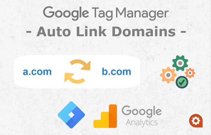 Auto link domains - Google Tag Manager & Analytics