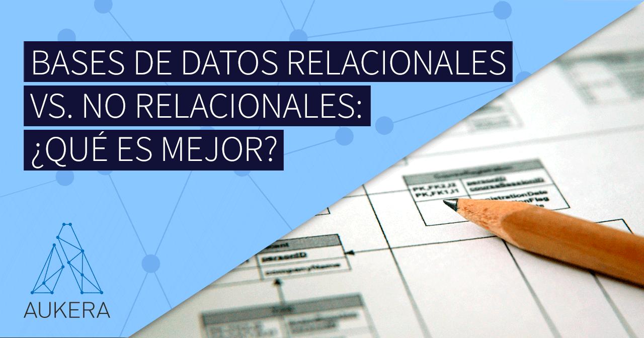 Bases de datos relacionales vs. bases de datos no relacionales