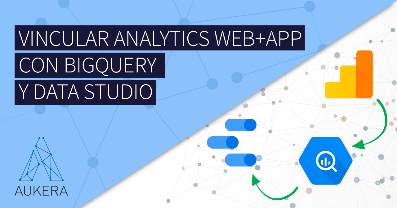 Vincular Google Analytics con Data Studio mediante BigQuery