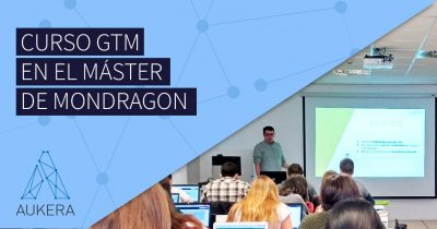 Curso Google Tag Manager en el Máster de Marketing Digital de Mondragon Unibertsitatea