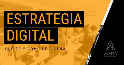 Estrategia digital: qué es y cómo se diseña