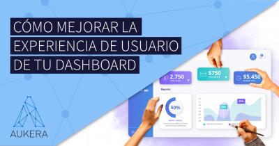 Cómo mejorar la experiencia de usuario de un dashboard