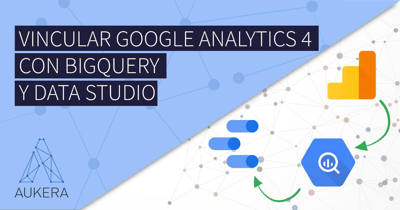 Vincular Google Analytics 4 con BigQuery