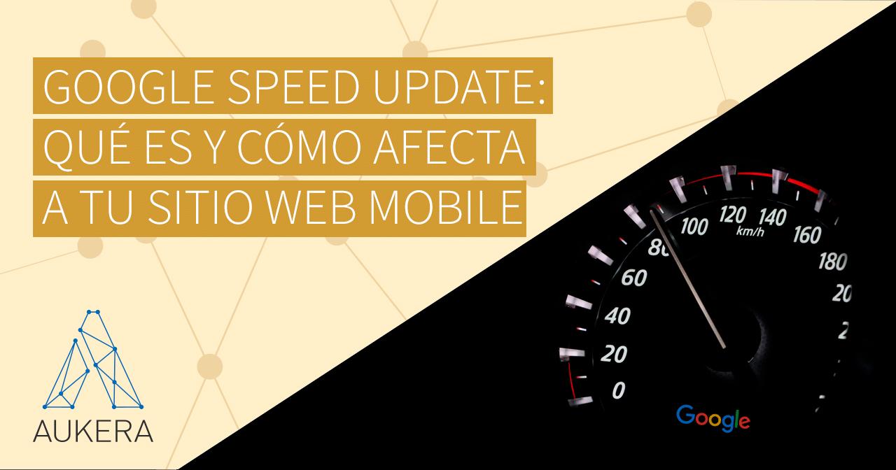 Nueva actualización del algoritmo de Google: Speed Update, qué es y cómo puede afectar a tu sitio web mobile