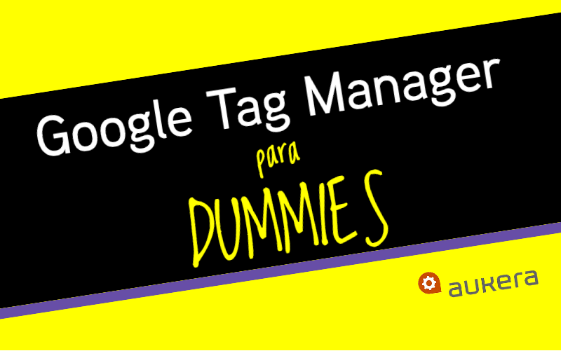 Google Tag Manager para dummies