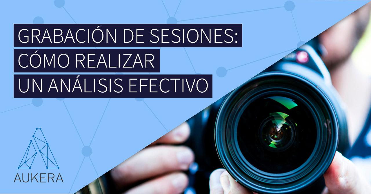 Grabación de sesiones: cómo realizar un análisis efectivo