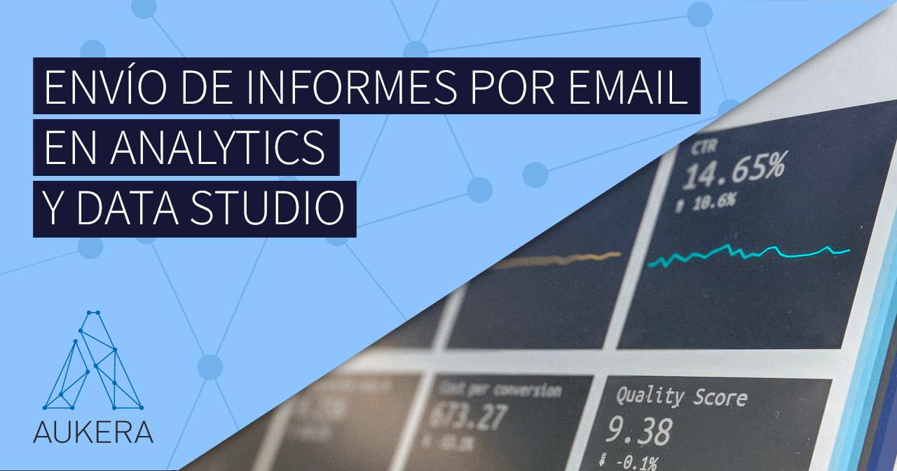 Cómo enviar informes automatizados por e-mail con Analytics y Data Studio