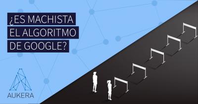¿Es machista el algoritmo de Google?