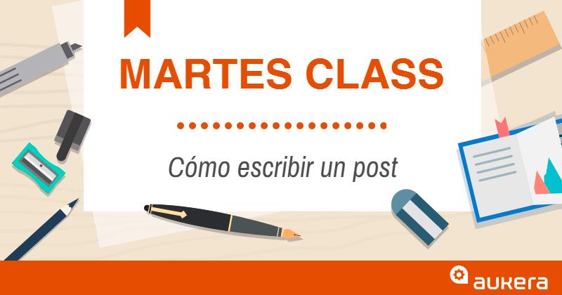 Martes Class: Cómo escribir un post