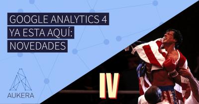 Google Analytics 4 ya está aquí: novedades