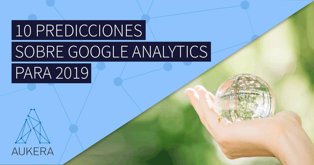 10 predicciones sobre google analytics y analítica digital para 2019