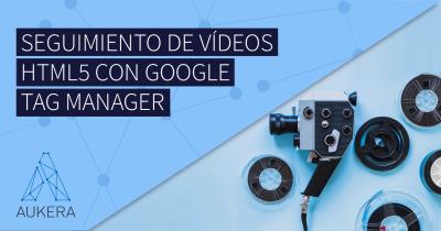 Seguimiento de videos HTML5 con Google Tag Manager